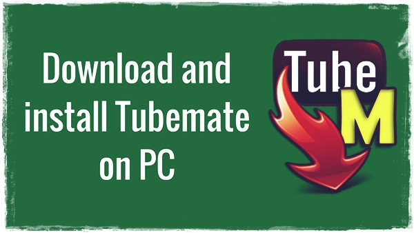 TubeMate for Windows 10 Free Download [ Step by Step Guide ]