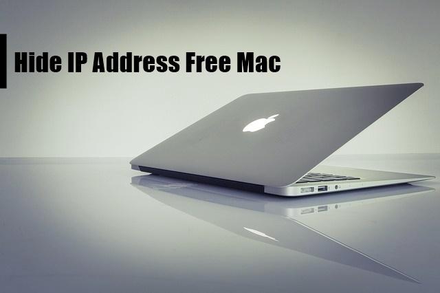 Hide IP Address Free Mac - Hide IP Address on Mac